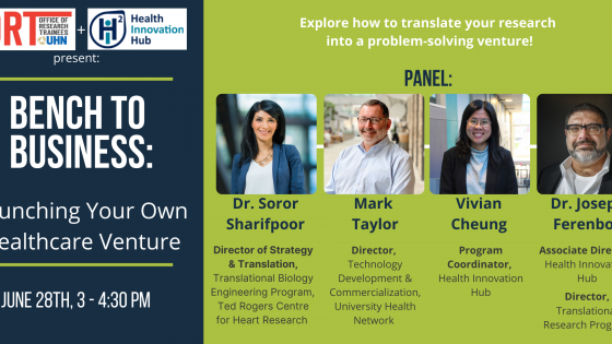 A poster for the Office of Research Trainees' Bench to Business: Launching your own healthcare venture event on June 28th from 3 to 4:30 pm. On the right are photos and descriptions of the 4 panelists, Dr. Soror Sharifpoor, Mark Taylor, Vivian Cheung, and Dr. Joseph Ferenbok.