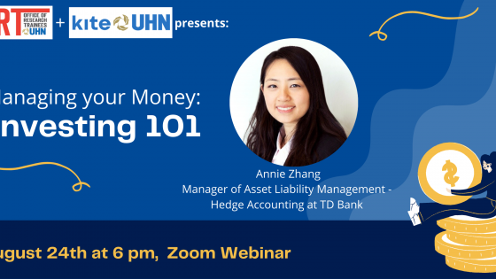 Poster for the Managing your Money: Investing 101 Workshop. The Office of Research Trainees and KITE at UHN logos are at the top left corner. On the right side of the poster is a photo of Annie Zhang. Below it reads: Annie Zhang, Manager of Asset Liability Management- Hedge Accounting at TD Bank. Along the bottom the poster reads: August 24th at 6 pm, Zoom webinar