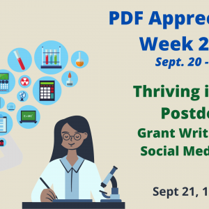 Poster for PDF Appreciation Week 2021. September 20-24. The poster is beige with an image of two scientists, one with a microscope writing on a piece of paper and another with different blue bubbles of science objects coming out of the flask. Thriving in Your Postdoc: Grant Writing and Social Media Tips. September 21 1- 2pm.