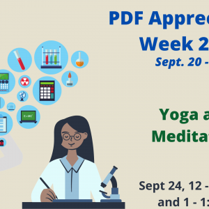 Poster for PDF Appreciation Week 2021. September 20-24. The poster is beige with an image of two scientists, one with a microscope writing on a piece of paper and another with different blue bubbles of science objects coming out of the flask. The poster reads Yoga and Meditation, September 23 12 - 12:30 pm and 1 - 1:30 pm. A picture of a person doing yoga is seen on the right.