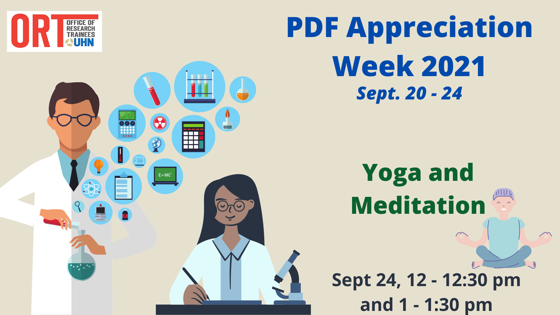 Poster for PDF Appreciation Week 2021. September 20-24. The poster is beige with an image of two scientists, one with a microscope writing on a piece of paper and another with different blue bubbles of science objects coming out of the flask. Poster reads Yoga and Meditation, September 24 12-12:30 pm and 1-1:30 pm. There is an image of a person doing yoga on the right.