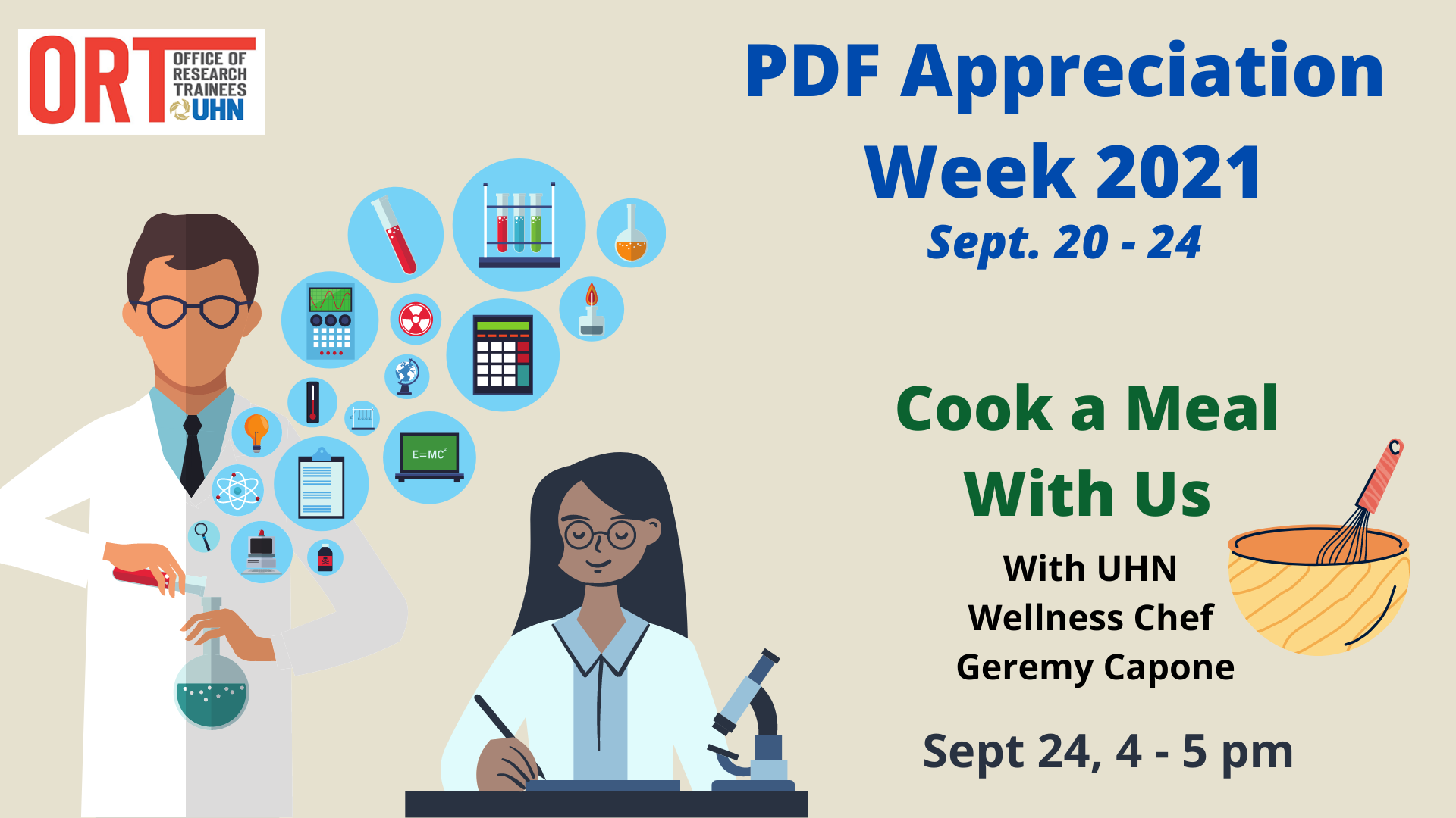 Poster for PDF Appreciation Week 2021. September 20-24. The poster is beige with an image of two scientists, one with a microscope writing on a piece of paper and another with different blue bubbles of science objects coming out of the flask. Poster reads Cook a Meal With Us with UHN Wellness Cook Geremy Capone. September 24, 4-5 pm.